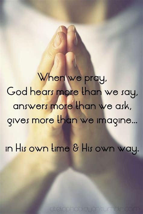 When we pray God hears more than we say, answers more than